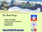 Dr. Brad Hoge Director of HUNSTEM 	University of Houston Downtown 	(713) 221-8289 	Hogeb@uhd