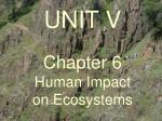 UNIT V Chapter 6 Human Impact on Ecosystems