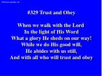 #329 Trust and Obey When we walk with the Lord  In the light of His Word