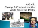 AKS 49: Change & Continuity in the World Since the 1960s