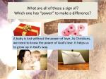 """What are all of these a sign of? Which one  has """"power """" to make a difference?"""