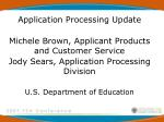 Application Processing Update Michele Brown, Applicant Products and Customer Service
