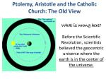Ptolemy, Aristotle and the Catholic Church: The Old View