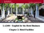 LA2401 - English for the Hotel Business Chapter 2: Hotel Facilities