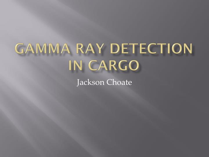 gamma ray detection in cargo n.